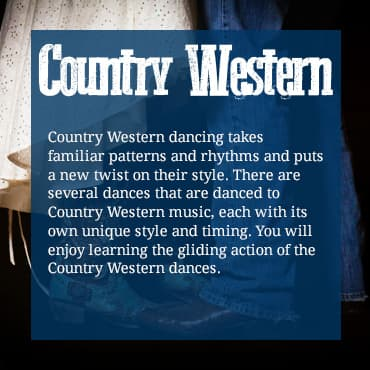 Country Western dancing takes familiar patterns and rhythms and puts a new twist on their style. There are several dances that are danced to Country Western music, each with its own unique style and timing. You will enjoy learning the gliding action of the Country Western dances.
